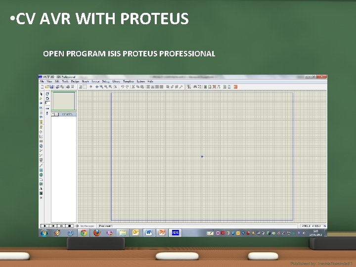 • CV AVR WITH PROTEUS OPEN PROGRAM ISIS PROTEUS PROFESSIONAL Published by. imeldaflorensia