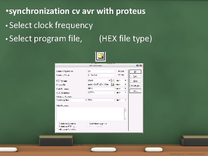 • synchronization cv avr with proteus • Select clock frequency • Select program