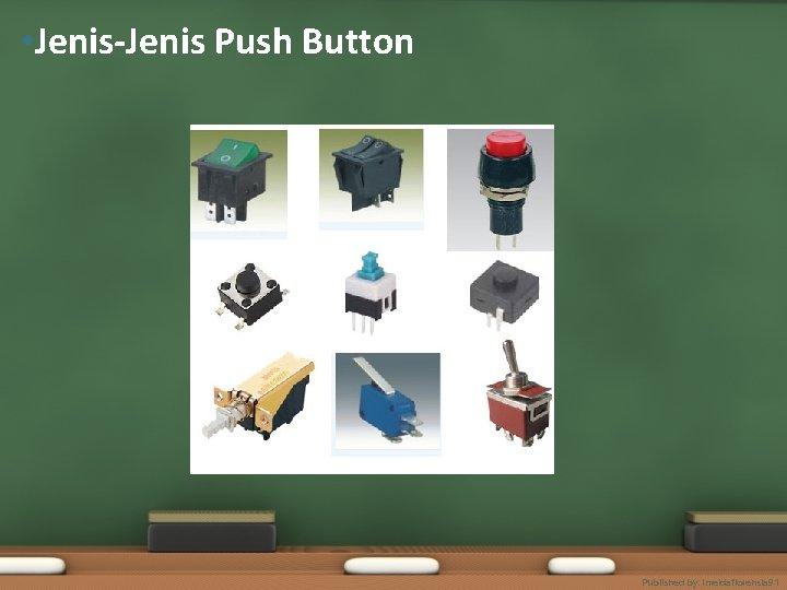 • Jenis-Jenis Push Button Published by. imeldaflorensia 91