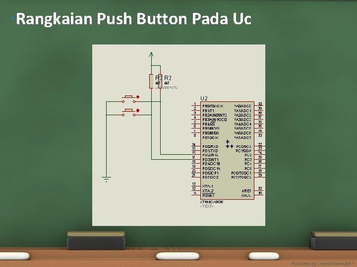 • Rangkaian Push Button Pada Uc Published by. imeldaflorensia 91