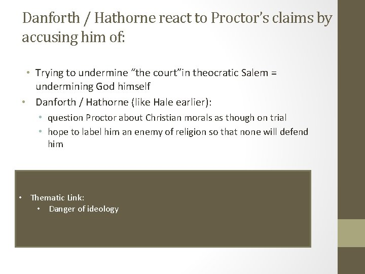 Danforth / Hathorne react to Proctor's claims by accusing him of: • Trying to