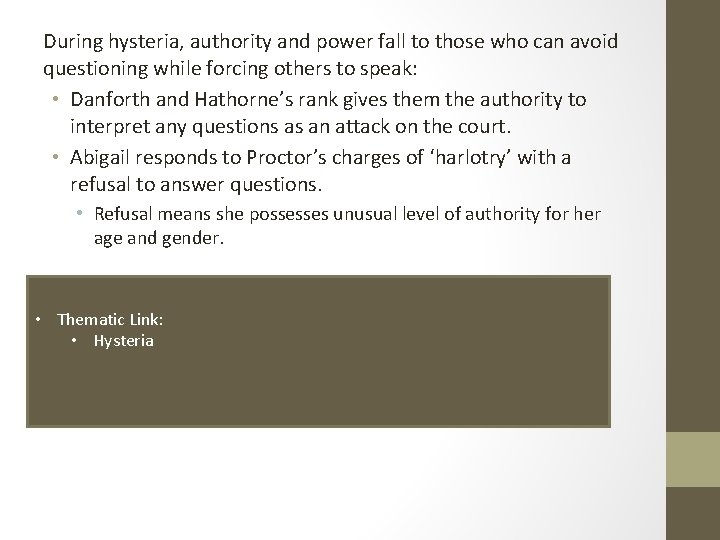 During hysteria, authority and power fall to those who can avoid questioning while forcing