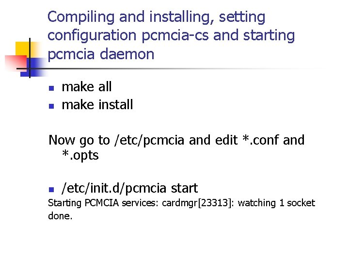 Compiling and installing, setting configuration pcmcia-cs and starting pcmcia daemon n n make all