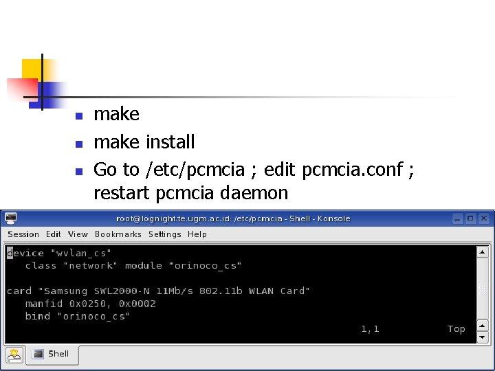 n n n make install Go to /etc/pcmcia ; edit pcmcia. conf ; restart