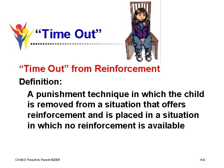 """""""Time Out"""" from Reinforcement Definition: A punishment technique in which the child is removed"""