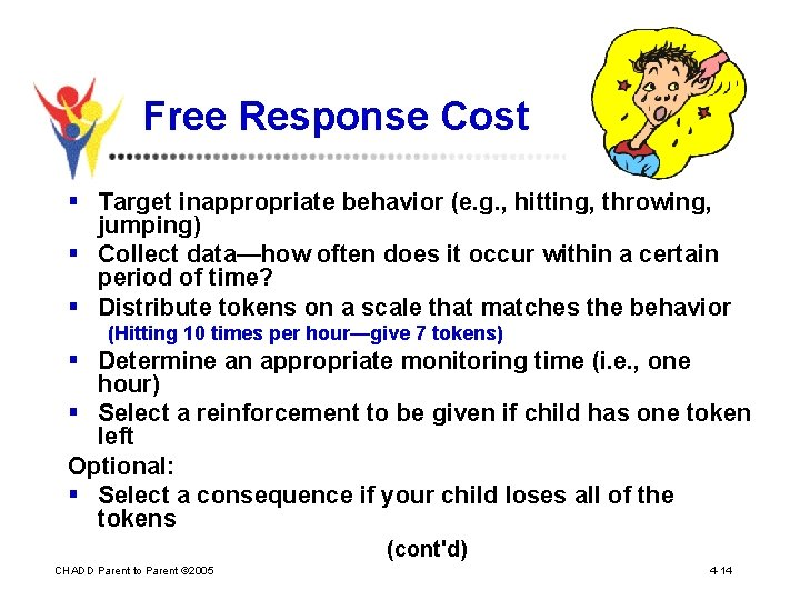 Free Response Cost § Target inappropriate behavior (e. g. , hitting, throwing, jumping) §