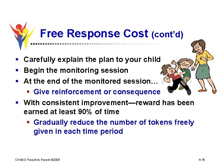 Free Response Cost (cont'd) § Carefully explain the plan to your child § Begin