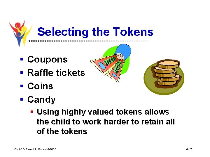 Selecting the Tokens § § Coupons Raffle tickets Coins Candy § Using highly valued
