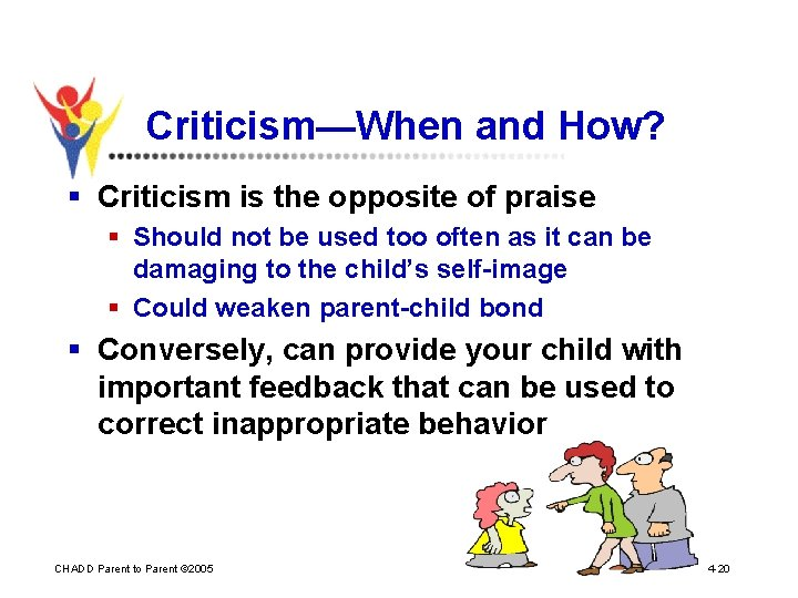 Criticism—When and How? § Criticism is the opposite of praise § Should not be
