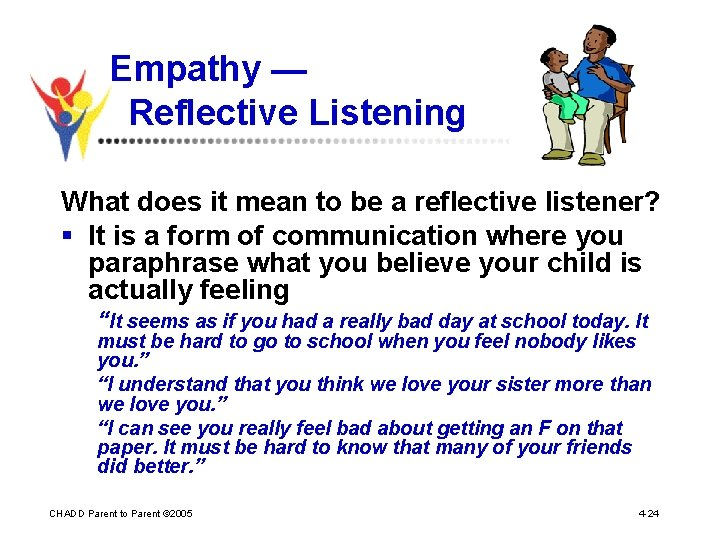 Empathy — Reflective Listening What does it mean to be a reflective listener? §