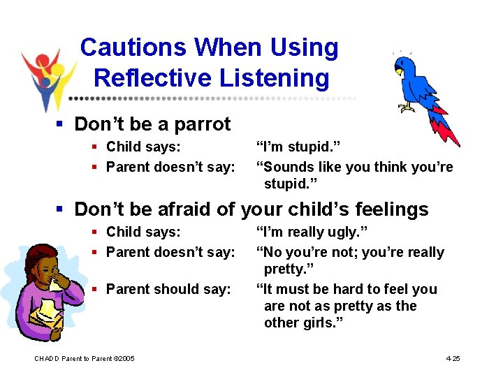Cautions When Using Reflective Listening § Don't be a parrot § Child says: §