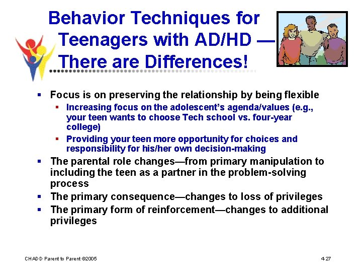 Behavior Techniques for Teenagers with AD/HD — There are Differences! § Focus is on