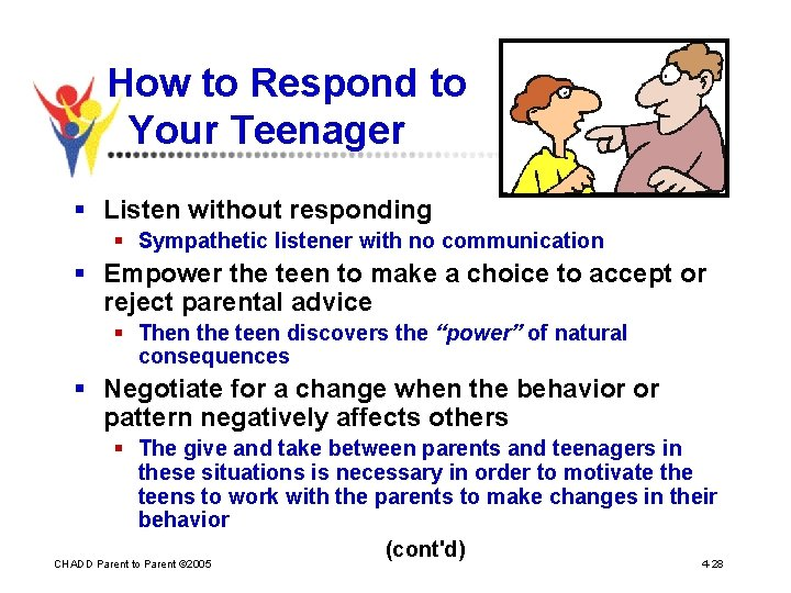 How to Respond to Your Teenager § Listen without responding § Sympathetic listener with