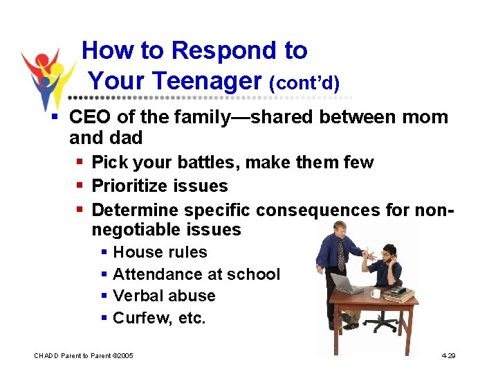 How to Respond to Your Teenager (cont'd) § CEO of the family—shared between mom