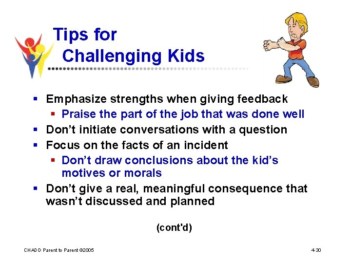 Tips for Challenging Kids § Emphasize strengths when giving feedback § Praise the part