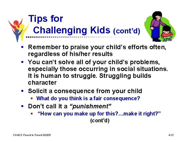 Tips for Challenging Kids (cont'd) § Remember to praise your child's efforts often, regardless