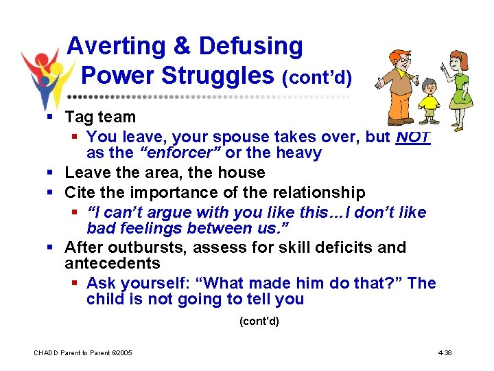 Averting & Defusing Power Struggles (cont'd) § Tag team § You leave, your spouse