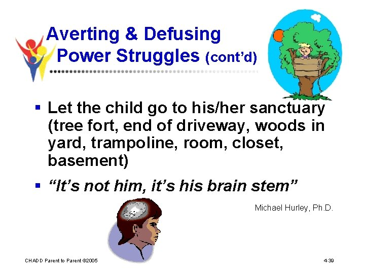 Averting & Defusing Power Struggles (cont'd) § Let the child go to his/her sanctuary