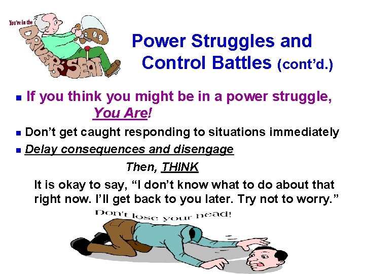 Power Struggles and Control Battles (cont'd. ) n If you think you might be