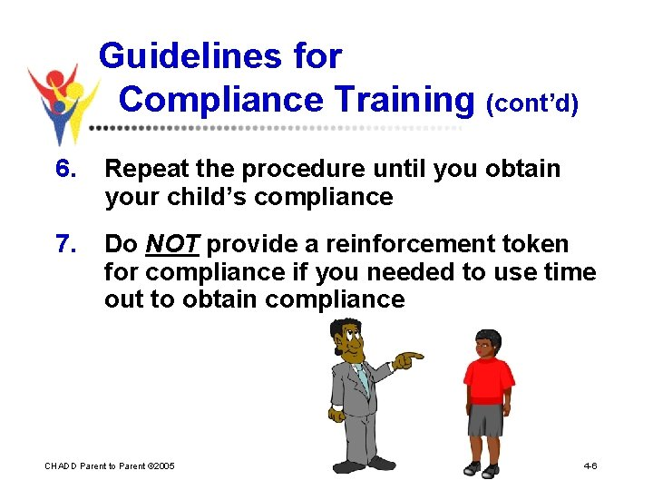 Guidelines for Compliance Training (cont'd) 6. Repeat the procedure until you obtain your child's