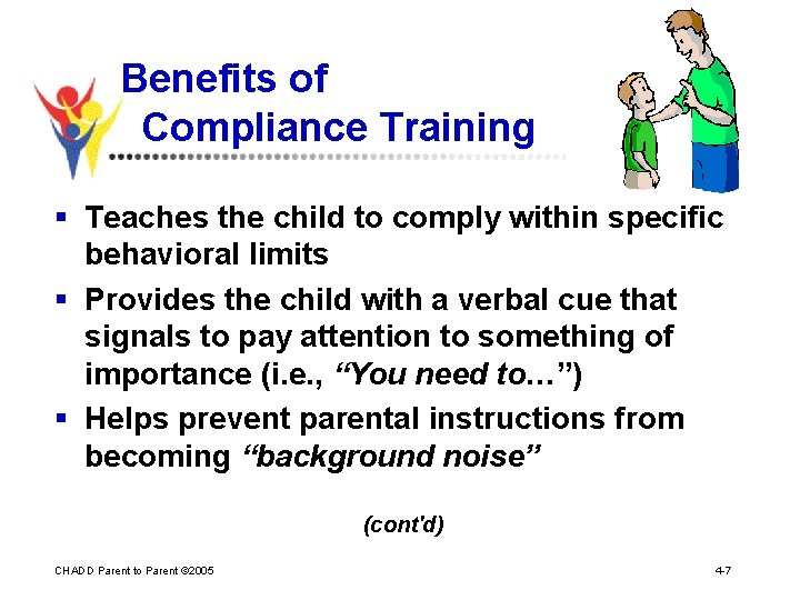 Benefits of Compliance Training § Teaches the child to comply within specific behavioral limits