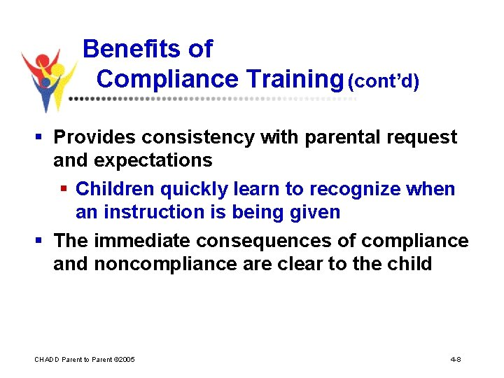 Benefits of Compliance Training (cont'd) § Provides consistency with parental request and expectations §