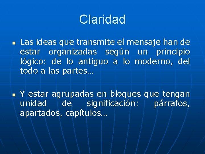 Claridad n n Las ideas que transmite el mensaje han de estar organizadas según
