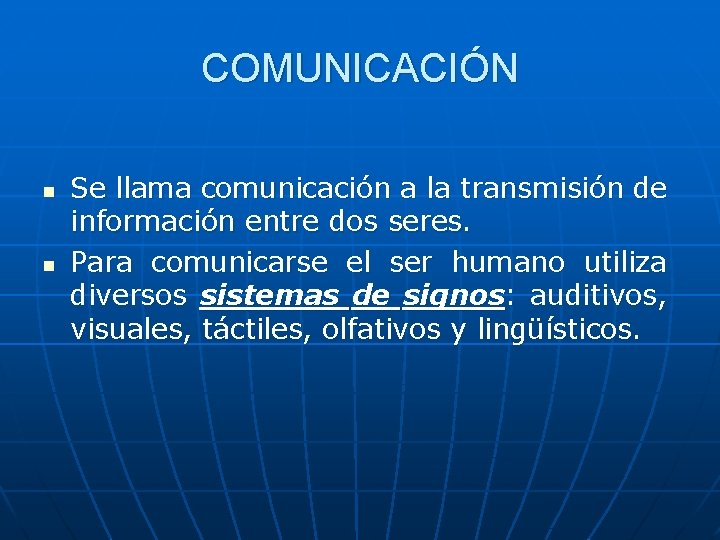 COMUNICACIÓN n n Se llama comunicación a la transmisión de información entre dos seres.