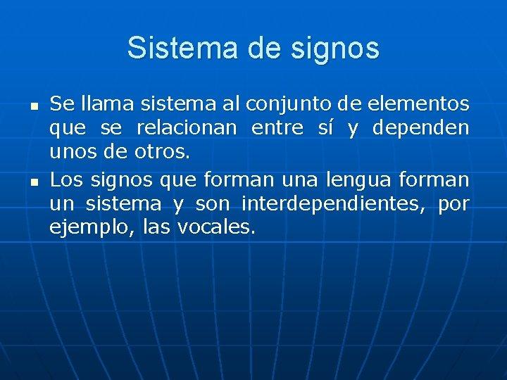 Sistema de signos n n Se llama sistema al conjunto de elementos que se