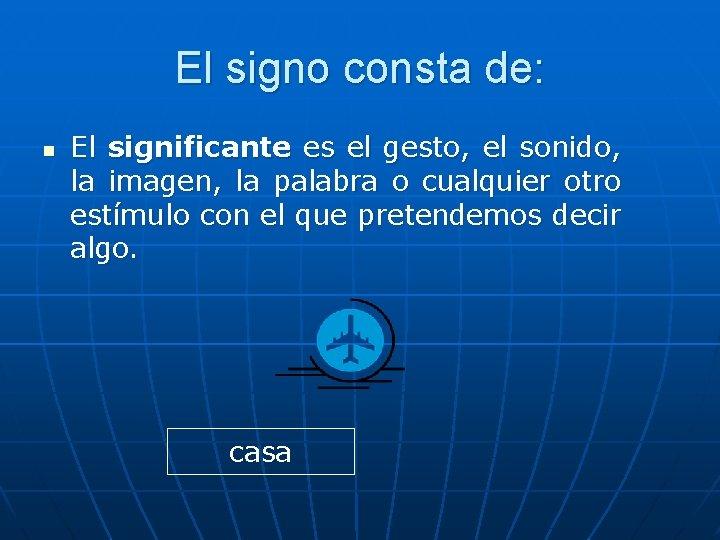 El signo consta de: n El significante es el gesto, el sonido, la imagen,