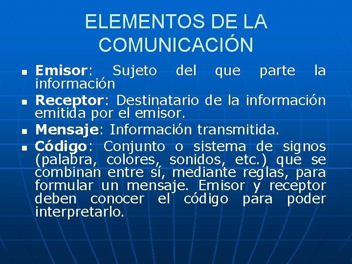 ELEMENTOS DE LA COMUNICACIÓN n n Emisor: Sujeto del que parte la información Receptor: