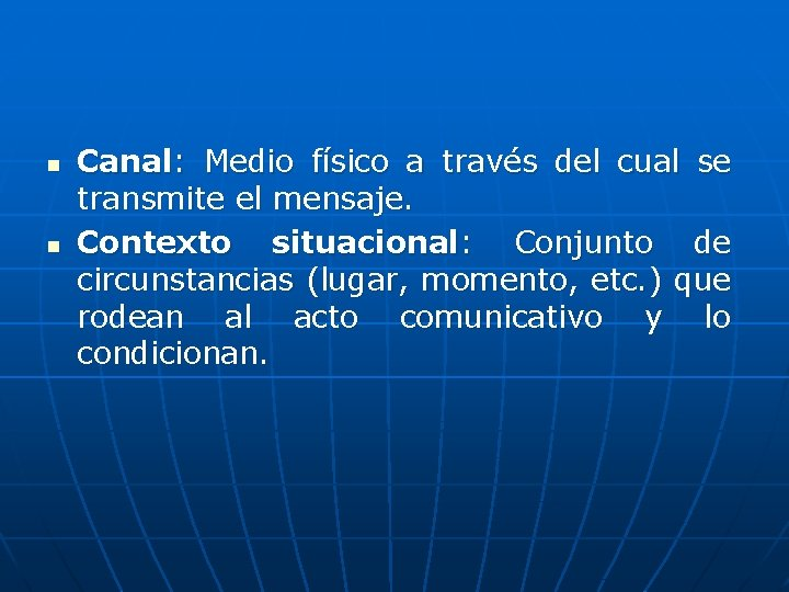 n n Canal: Medio físico a través del cual se transmite el mensaje. Contexto