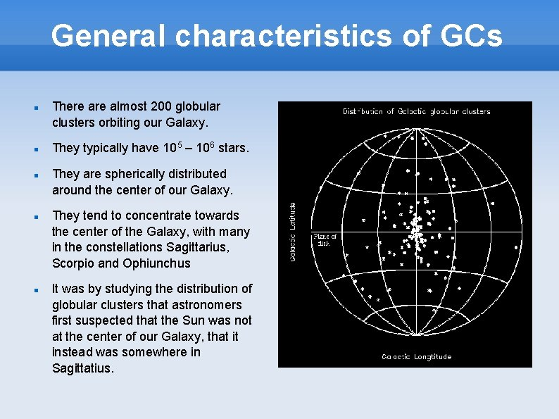 General characteristics of GCs There almost 200 globular clusters orbiting our Galaxy. They typically