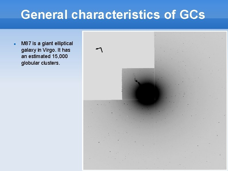 General characteristics of GCs M 87 is a giant elliptical galaxy in Virgo. It