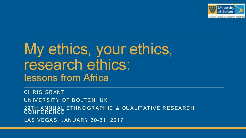 My ethics, your ethics, research ethics: lessons from Africa CHRI S GRANT UNIVERSI TY