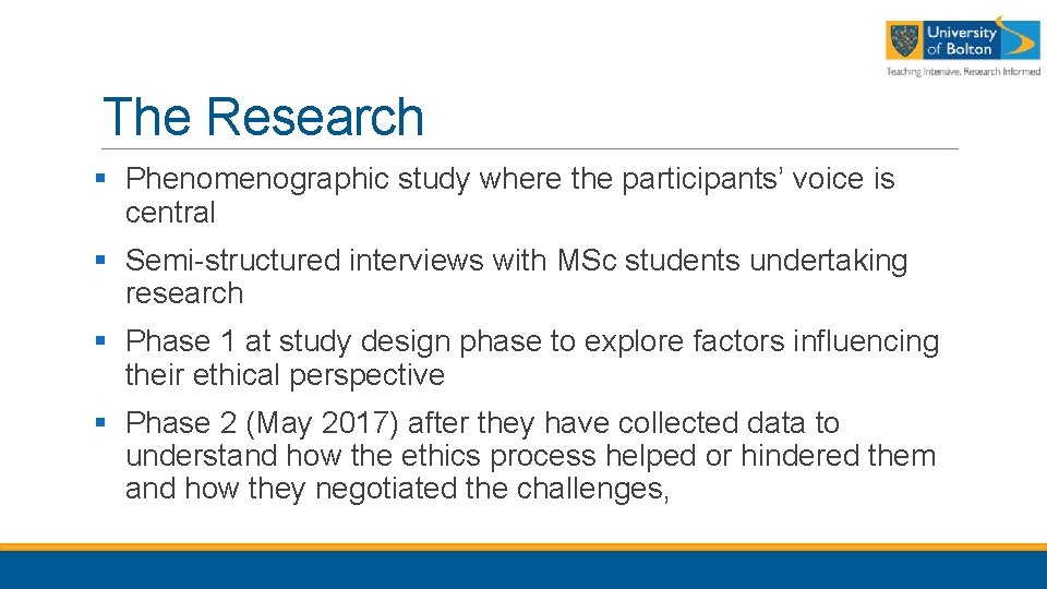 The Research § Phenomenographic study where the participants' voice is central § Semi-structured interviews
