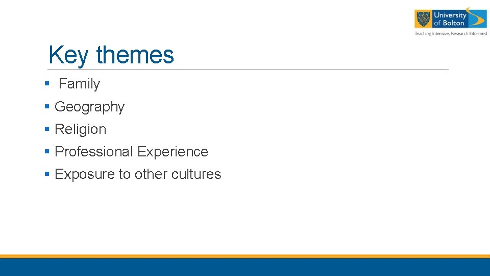 Key themes § Family § Geography § Religion § Professional Experience § Exposure to