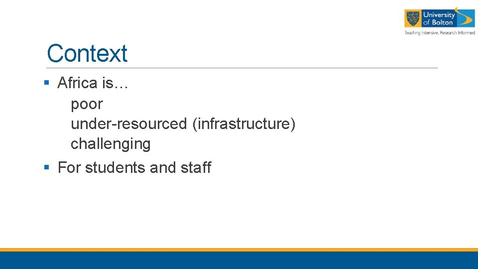 Context § Africa is… poor under-resourced (infrastructure) challenging § For students and staff