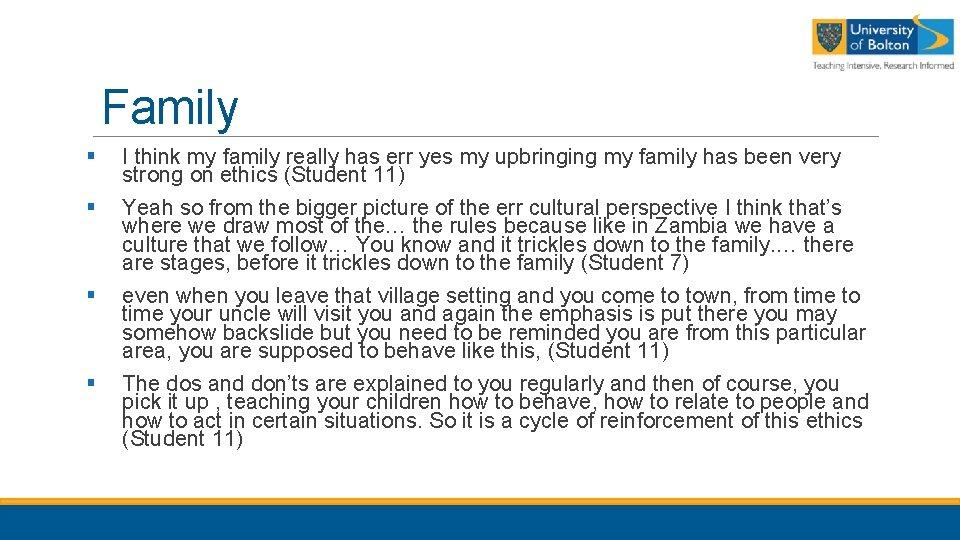 Family § § I think my family really has err yes my upbringing my