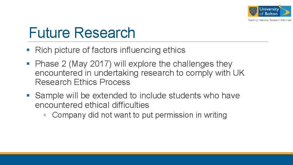 Future Research § Rich picture of factors influencing ethics § Phase 2 (May 2017)