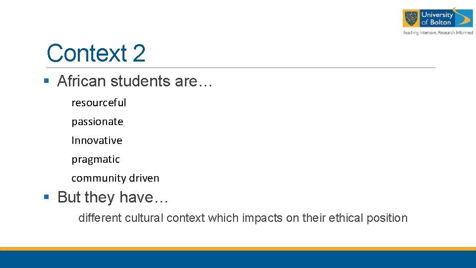 Context 2 § African students are… resourceful passionate Innovative pragmatic community driven § But
