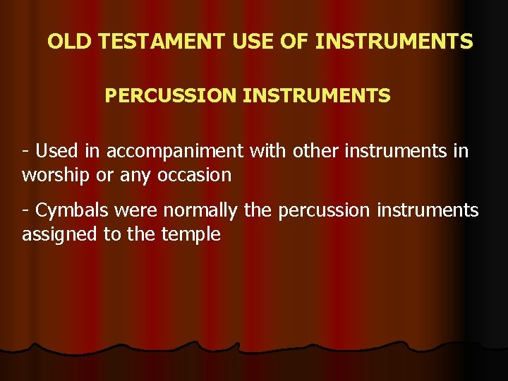 OLD TESTAMENT USE OF INSTRUMENTS PERCUSSION INSTRUMENTS - Used in accompaniment with other instruments