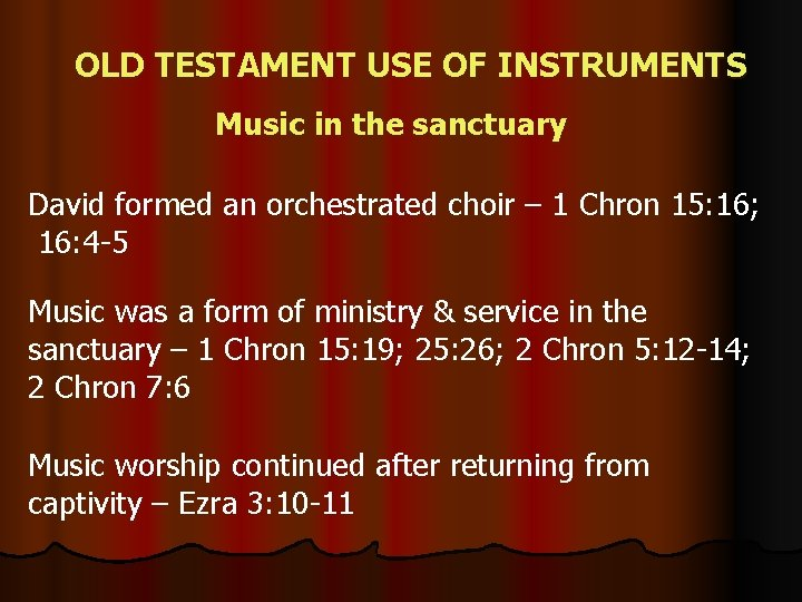 OLD TESTAMENT USE OF INSTRUMENTS Music in the sanctuary David formed an orchestrated choir