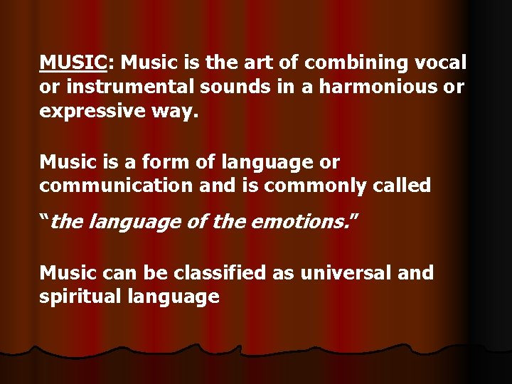 MUSIC: MUSIC Music is the art of combining vocal or instrumental sounds in a
