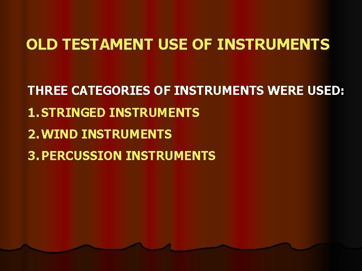 OLD TESTAMENT USE OF INSTRUMENTS THREE CATEGORIES OF INSTRUMENTS WERE USED: 1. STRINGED INSTRUMENTS