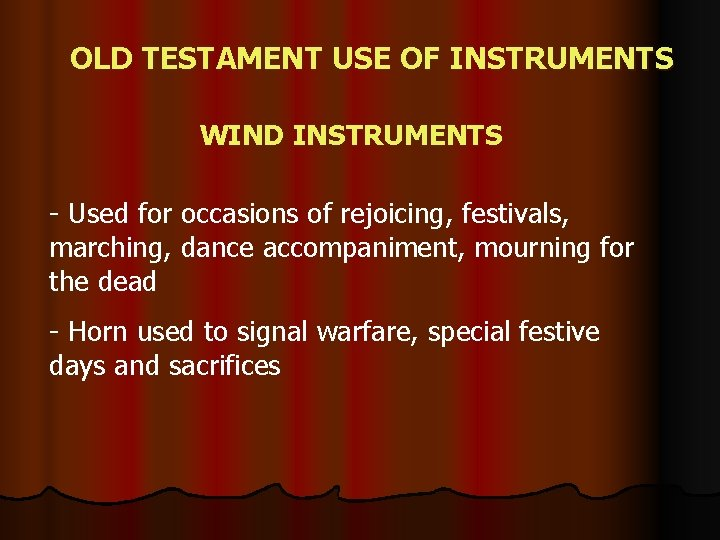 OLD TESTAMENT USE OF INSTRUMENTS WIND INSTRUMENTS - Used for occasions of rejoicing, festivals,