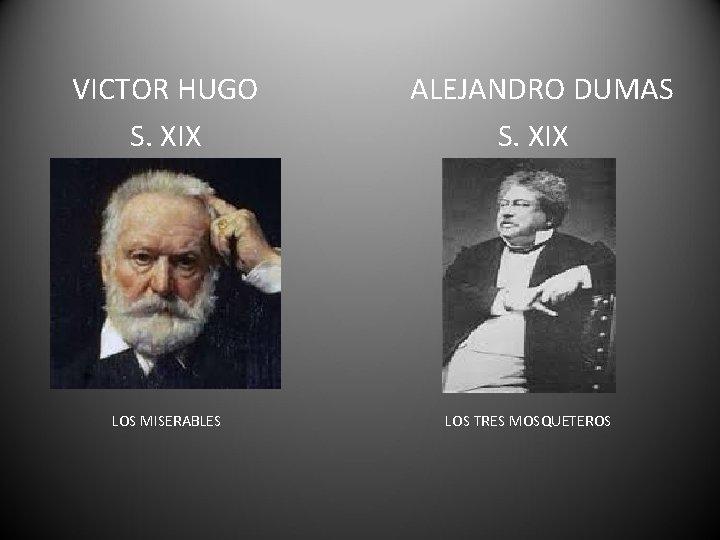 VICTOR HUGO S. XIX LOS MISERABLES ALEJANDRO DUMAS S. XIX LOS TRES MOSQUETEROS