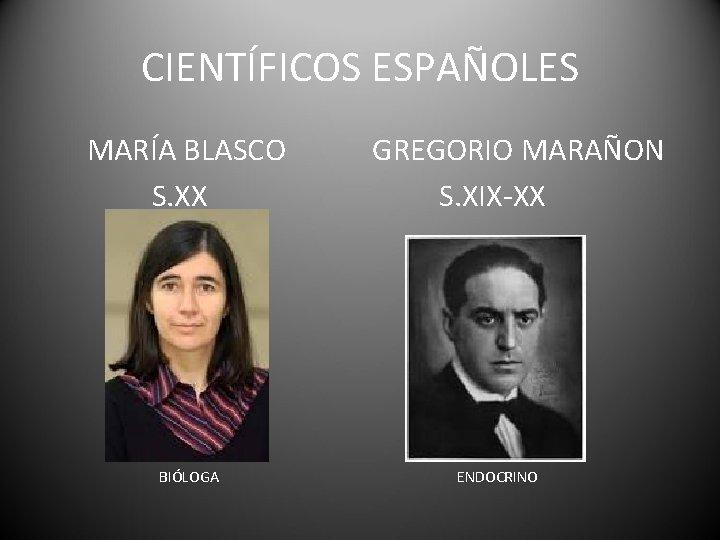 CIENTÍFICOS ESPAÑOLES MARÍA BLASCO S. XX BIÓLOGA GREGORIO MARAÑON S. XIX-XX ENDOCRINO