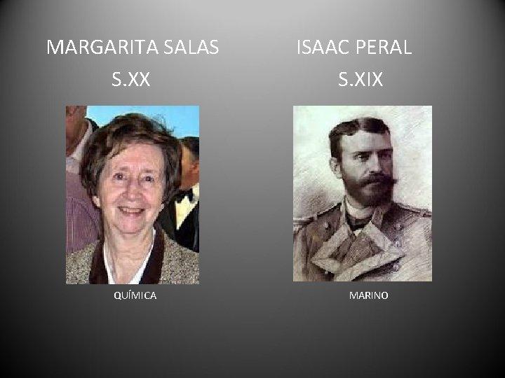 MARGARITA SALAS S. XX QUÍMICA ISAAC PERAL S. XIX MARINO
