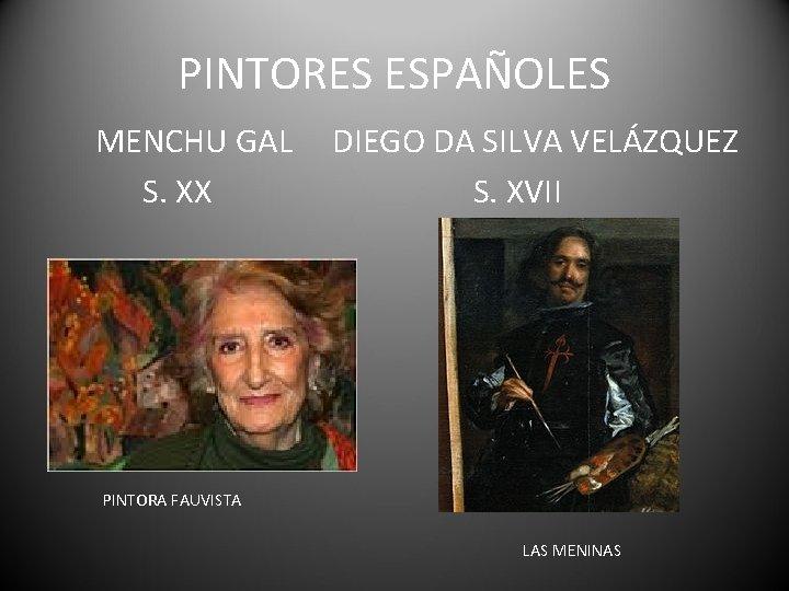 PINTORES ESPAÑOLES MENCHU GAL S. XX DIEGO DA SILVA VELÁZQUEZ S. XVII PINTORA FAUVISTA